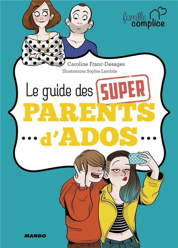 Le guide des super-parents d'ados